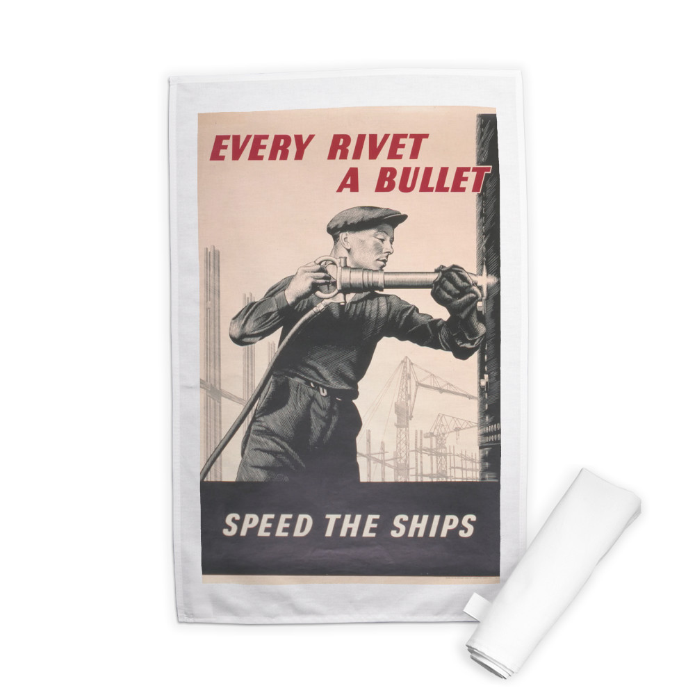 Every Rivet a Bullet Speed the Ships Tea Towel